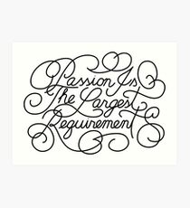 Passion is the Largest Requirement Art Print