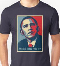 Obama MISS ME YET? Unisex T-Shirt