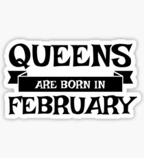 Queen are born in February T-Shirt Sticker