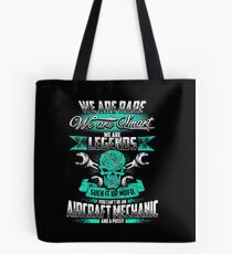 We are legends suck it up mofo you can't be an AIRCRAFT MECHANIC and a pussy Tote Bag