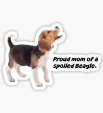 Proud Mom of a Spoiled Beagle Sticker