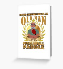 NEVER UNDERESTIMATE AN OLD MAN WITH A PICKLEBALL PADDLE T shirt Greeting Card