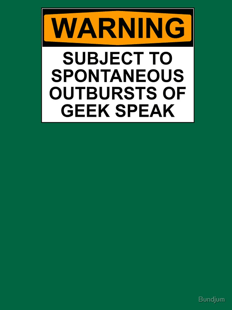 WARNING: SUBJECT TO SPONTANEOUS OUTBURSTS OF GEEK SPEAK | Unisex T-Shirt
