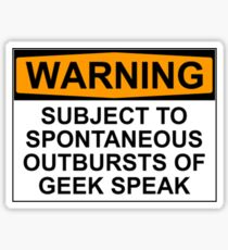 WARNING: SUBJECT TO SPONTANEOUS OUTBURSTS OF GEEK SPEAK Sticker