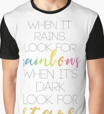 WHEN IT RAINS LOOK FOR RAINBOWS WHEN ITS DARK LOOK FOR STARS Graphic T-Shirt