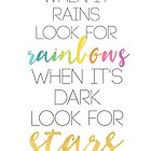 WHEN IT RAINS LOOK FOR RAINBOWS WHEN ITS DARK LOOK FOR STARS by deificusArt