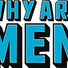 Why Are Men? by itsaduckblur