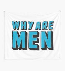 Why Are Men? Wall Tapestry