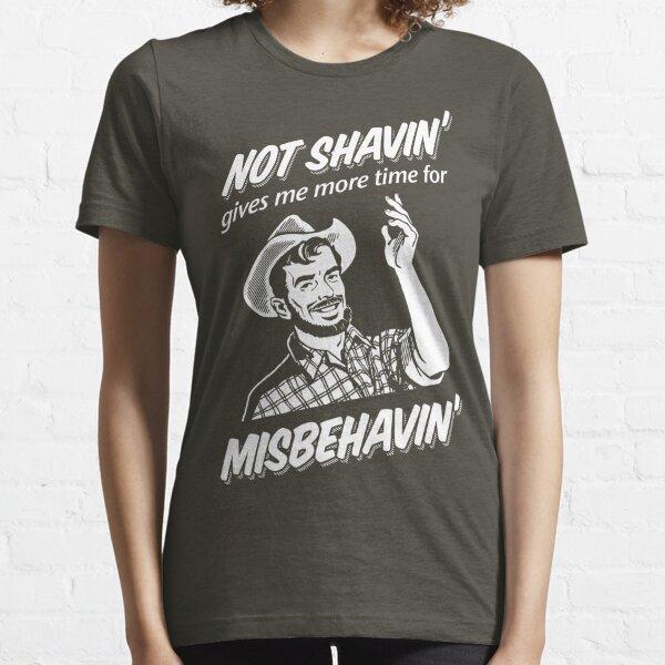 Not Shavin' Gives Me More Time for Misbehavin' Essential T-Shirt