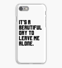 It's a beautiful day to leave me alone. Funny Quote. iPhone Case/Skin