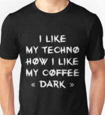 I like my techno like my coffee : dark T-Shirt