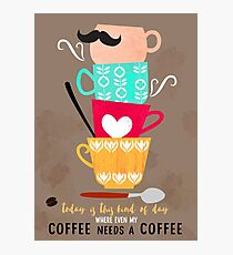 My coffee needs a coffee Photographic Print