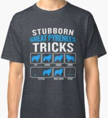 Stubborn Great Pyrenees Tricks Funny Sarcastic  Classic T-Shirt