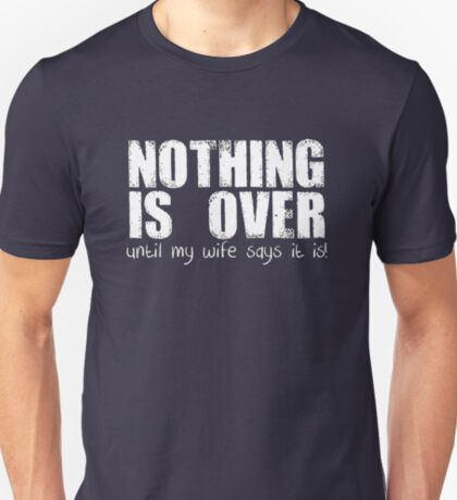 Nothing is Over! T-Shirt