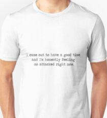 I Came Out to Have a Good Time and I'm Honestly Feeling So Attacked Right Now (Black) T-Shirt