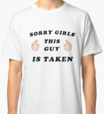 Sorry Girls, This Guy Is Taken Classic T-Shirt