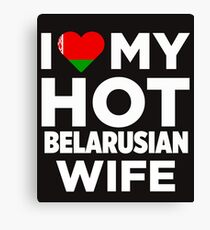 I Love My Hot Belarusian Wife Canvas Print