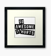 So awesome it hurts Framed Print