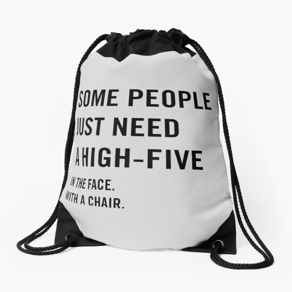 Some people just need a high-five in the face with a chair Drawstring Bag