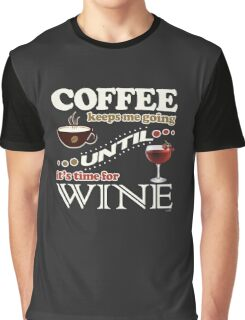 Coffee Keeps Me Going Until It's Time for Wine Graphic T-Shirt