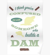 Confused Me With Someone Who Builds A Dam Poster