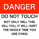 Danger - Do not touch by Keith Vance