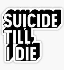 Suicide Till I Die Sticker