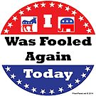 Fooled Again Voter Button by EyeMagined