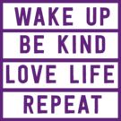 Wake up. Be kind. Love Live. Repeat, by bravos