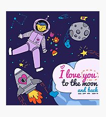Valentine's Day Card. I Love You to the Moon and Back with Spaceman Photographic Print