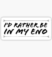 i would rather be in my eno  Sticker