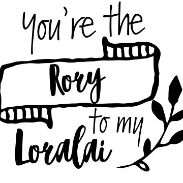 You're the Rory to my Loralai by Missmacgirl