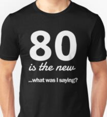 80 is the new...what was I saying? T-Shirt