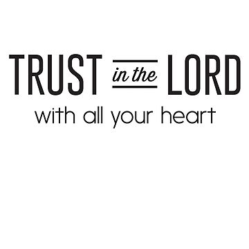 Trust in the Lord with all your heart by christianity