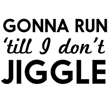 Gonna run 'till I don't jiggle by workout