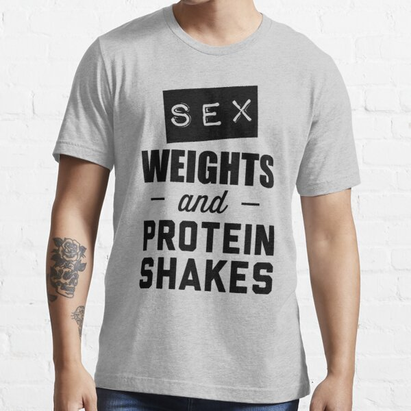Sex weights and protein shakes Essential T-Shirt