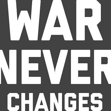War Never Changes by onitees