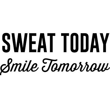 Sweat today. Smile tomorrow by workout
