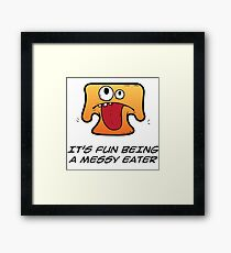 IT'S FUN BEING A MESSY EATER Framed Print