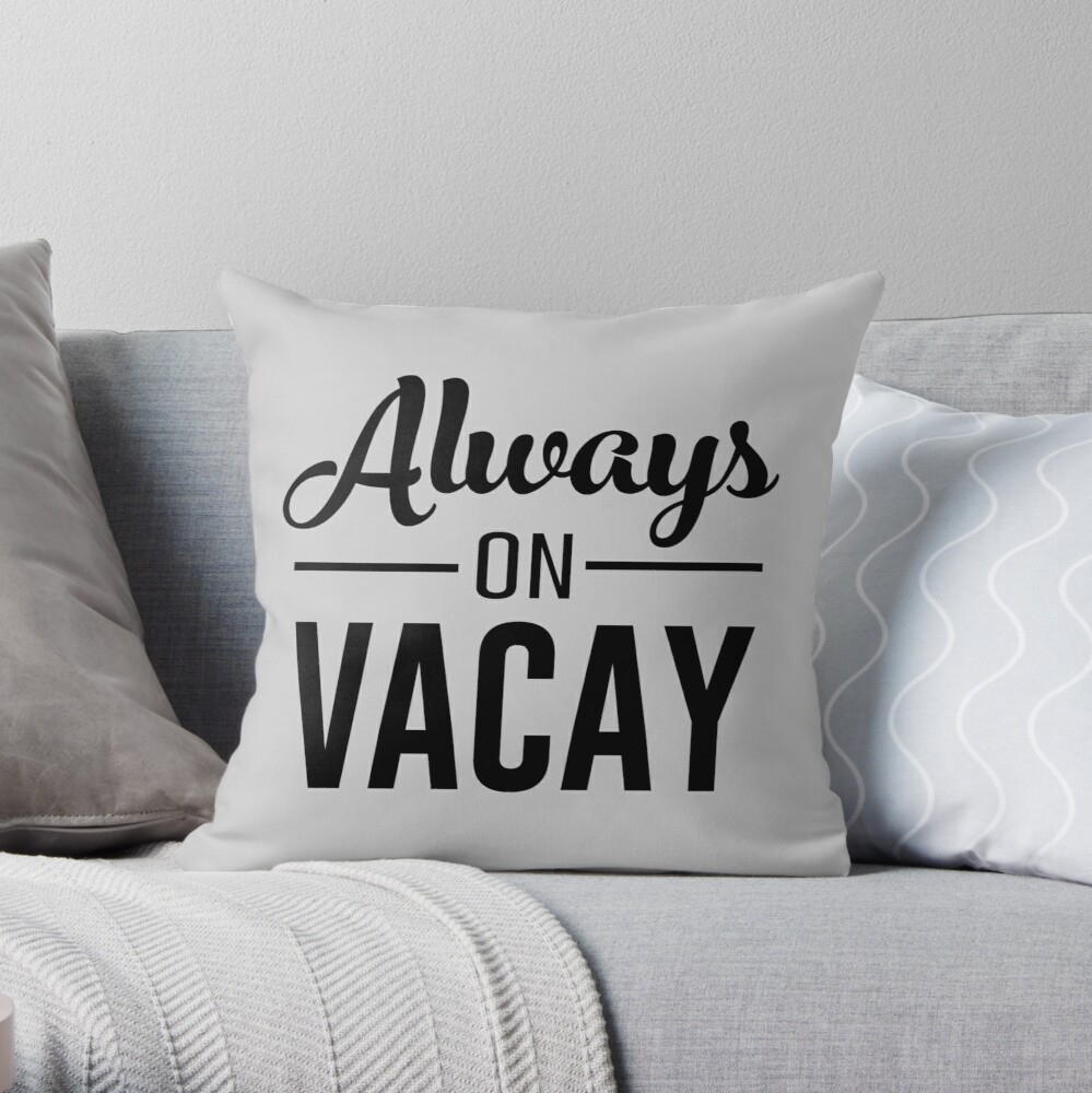 Always On Vacay Throw Pillow By Whereables Redbubble