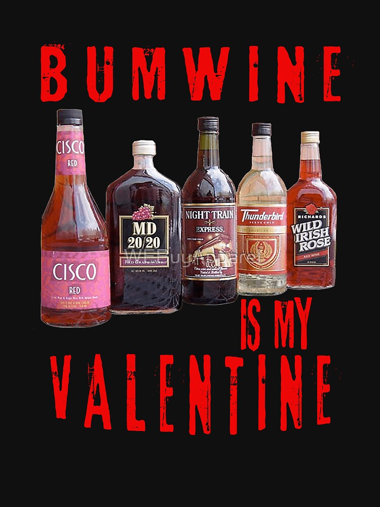 Bum Wine Is My Valentine T Shirt By Webuyapparel Redbubble