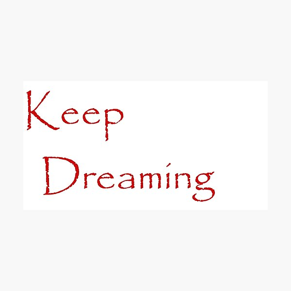 Keep Dreaming - Papyrus  Photographic Print