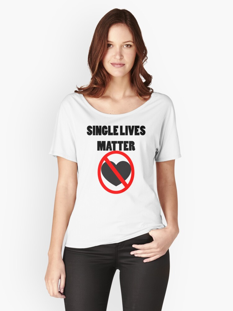 funny valentines day single lives matter womens relaxed fit t shirt front