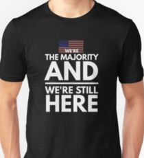 We're the Majority and We're Still Here Anti-Trump T-Shirt