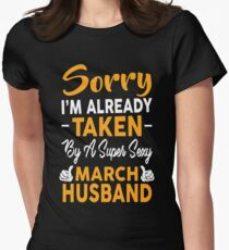 Sorry I'm Already Taken By A Super Sexy March Husband Womens Fitted T-Shirt