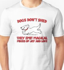 Dogs don't shed, they emit magical fibers of joy and love. Funny quote about dogs. T-Shirt
