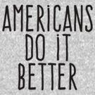 Americans do it better by WAMTEES