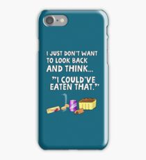 """I just don't want to look back and think """"I could've eaten that."""" Funny quote. iPhone Case/Skin"""