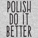 Polish do it better by WAMTEES