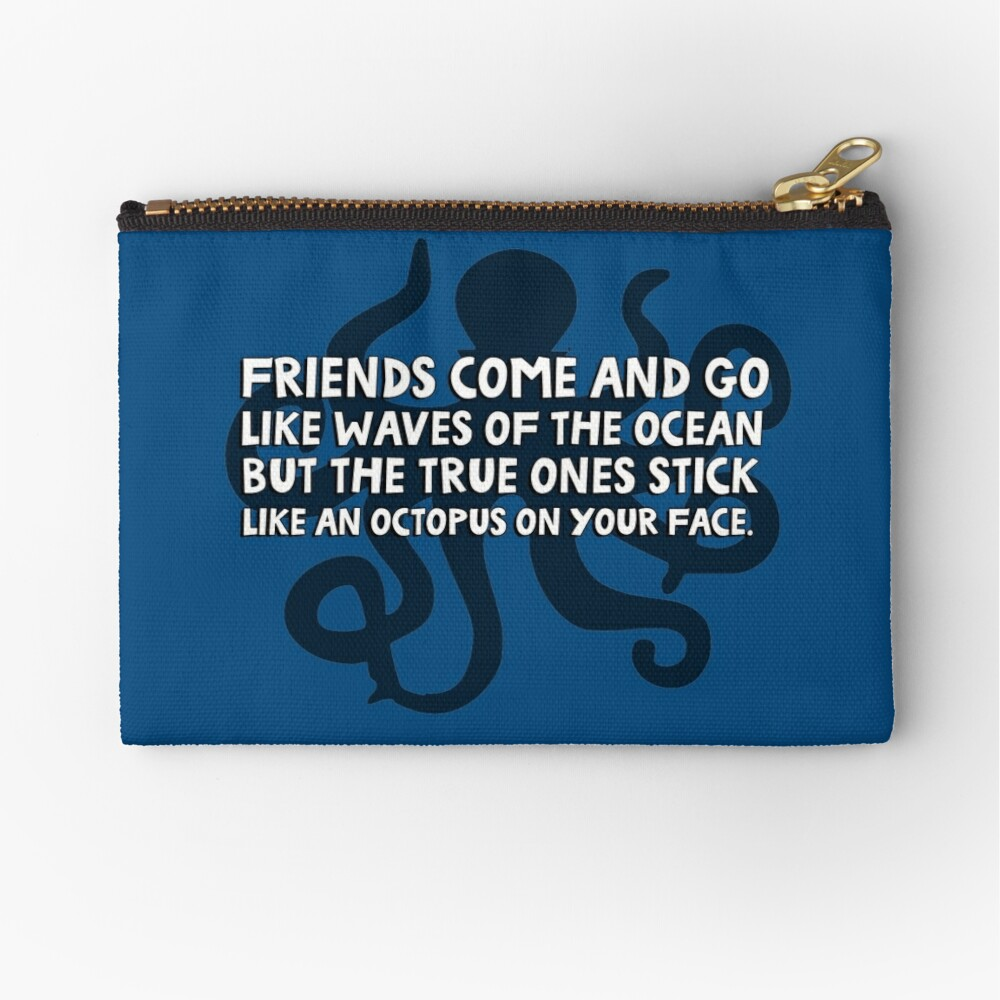 Friends come and go like waves of the ocean but the true ones stick like an octopus on your face Zipper Pouch